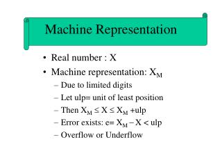 Real number : X Machine representation: X M Due to limited digits Let ulp= unit of least position