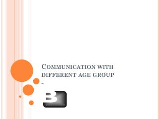 Communication with different age group                                                    -