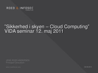 """Sikkerhed i skyen –  Cloud  Computing"" VIDA seminar 12. maj 2011"