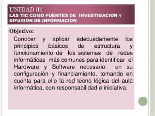 UNIDAD  III : LAS  TIC COMO  FUENTES  DE   INVESTIGACION  y  DIFUSION  DE  INFORMACION
