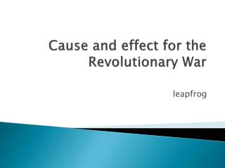 Cause and effect for the Revolutionary War