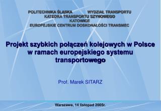 POLITECHNIKA SLASKA  WYDZIAL TRANSPORTU KATEDRA TRANSPORTU SZYNOWEGO KATOWICE EUROPEJSKIE CENTRUM DOSKONALOSCI TRANSMEC