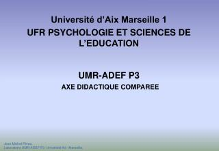 Université d'Aix Marseille  1 UFR PSYCHOLOGIE ET SCIENCES DE L'EDUCATION UMR-ADEF P3