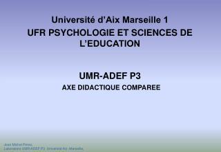 Université d'Aix Marseille  1 UFR PSYCHOLOGIE ET SCIENCES DE L'EDUCATION UMR-ADEF P3