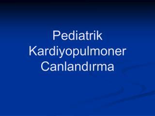 Pediatrik Kardiyopulmoner Canlandırma