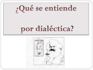 ¿Qué se entiende  por dialéctica?