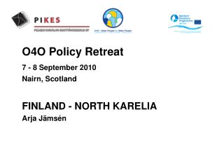 O4O Policy Retreat 7 - 8 September 2010 	Nairn, Scotland  	FINLAND - NORTH KARELIA 	Arja Jämsén