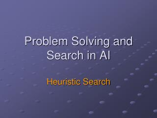 Problem Solving and Search in AI  Heuristic Search