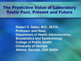 Robert S. Galen, M.D., M.P.H. Professor and Head, Department of Health Administration,