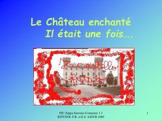 Le Château enchanté Il était une fois….