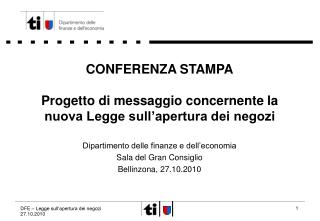 CONFERENZA STAMPA Progetto di messaggio concernente la nuova Legge sull�apertura dei negozi