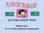 SISTEMA MONET RIO  P blico Alvo:  3  e 4  s rie do Ensino Fundamental
