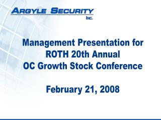 Management Presentation for ROTH 20th Annual OC Growth Stock Conference February 21, 2008