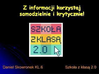 Z informacji korzystaj samodzielnie i krytycznie!