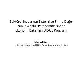 Mahmut  Kiper Üniversite Sanayi İşbirliği Platformu Danışma Kurulu Üyesi