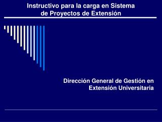 Instructivo para la carga en Sistema  de Proyectos de Extensión