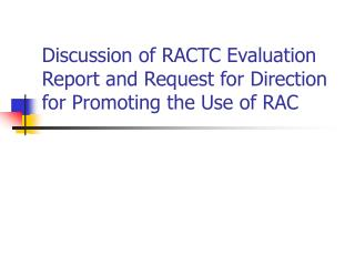 Discussion of RACTC Evaluation Report and Request for Direction for Promoting the Use of RAC