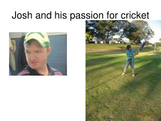 Josh and his passion for cricket