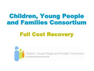 Children, Young People and Families Consortium Full Cost Recovery