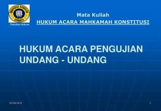 HUKUM ACARA PENGUJIAN UNDANG - UNDANG