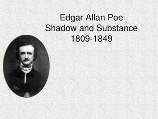 Edgar Allan Poe Shadow and Substance 1809-1849