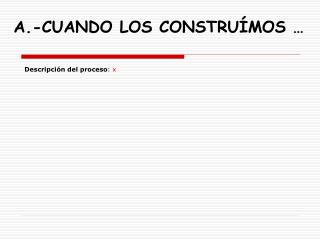 A.-CUANDO LOS CONSTRUÍMOS …