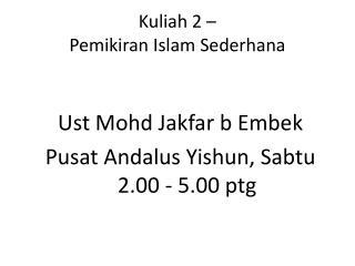 Kuliah  2 �  Pemikiran  Islam  Sederhana