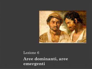 Lezione 6 Aree dominanti, aree emergenti