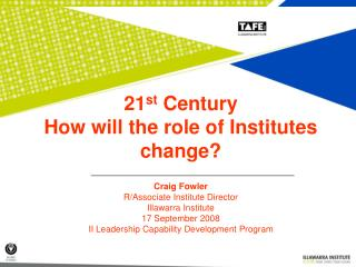 21 st  Century  How will the role of Institutes change?