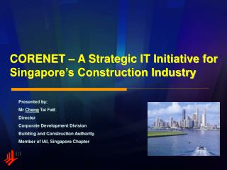 CORENET � A Strategic IT Initiative for Singapore�s Construction Industry