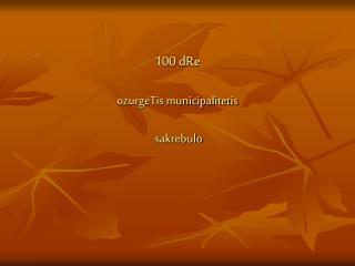 100 dRe  ozurgeTis municipalitetis  sakrebulo