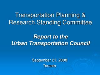 Transportation Planning & Research Standing Committee  Report to the  Urban Transportation Council