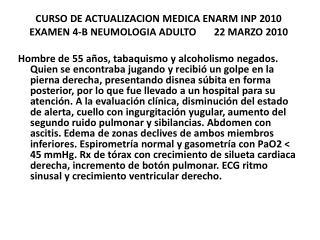 CURSO DE ACTUALIZACION MEDICA ENARM INP 2010 EXAMEN 4-B NEUMOLOGIA ADULTO        22  MARZO 2010