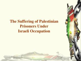 The Suffering of Palestinian Prisoners Under Israeli Occupation