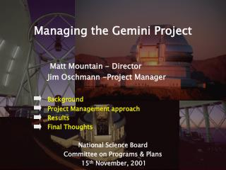 Managing the Gemini Project      Matt Mountain - Director    Jim Oschmann -Project Manager      Background   Project Man