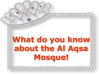 What do you know about the Al Aqsa Mosque!