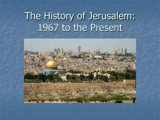 The History of Jerusalem: 1967 to the Present