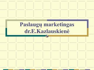 Paslaugų marketingas dr.E.Kazlauskien ė