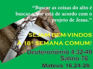 �Buscar as coisas do alto � buscar o que est� de acordo com o projeto de Jesus.� SEJAM BEM-VINDOS