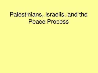 Palestinians, Israelis, and the Peace Process