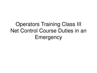Operators Training Class III Net Control Course Duties in an Emergency