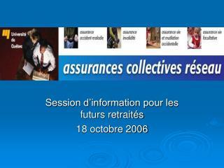 Session d'information pour les futurs retraités 18 octobre 2006