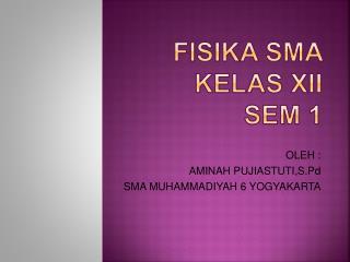 FISIKA SMA  KELAS XII  SEM 1