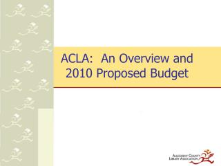 ACLA:  An Overview and  2010 Proposed Budget