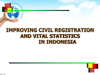 IMPROVING CIVIL REGISTRATION AND VITAL STATISTICS           IN INDONESIA