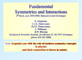 Goal: Acquaint you with the role of modern symmetry concepts  in physics