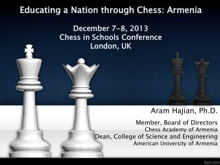 Educating a Nation through Chess: Armenia December 7-8, 2013 Chess in Schools Conference