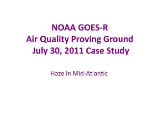 NOAA GOES-R  Air Quality Proving Ground  July 30, 2011 Case Study