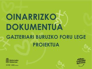 OINARRIZKO DOKUMENTUA GAZTERIARI BURUZKO FORU LEGE PROIEKTUA