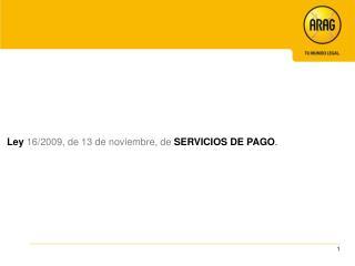 Ley 16/2009, de 13 de noviembre, de  SERVICIOS DE PAGO .